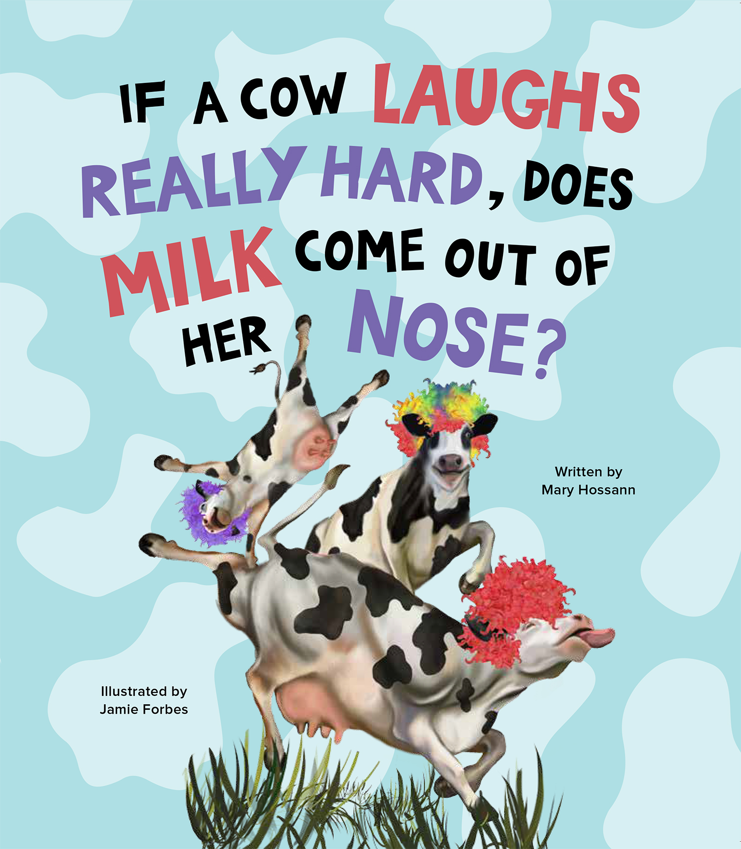 If A Cow Laughs Really Hard Does Milk Come Out Of Her Nose?